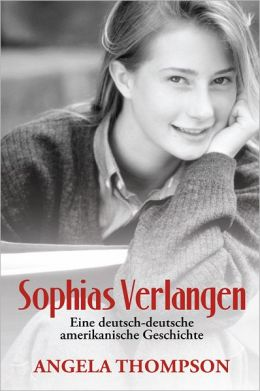 Sophias Verlangen: Eine deutsch-deutsche amerikanische Geschichte