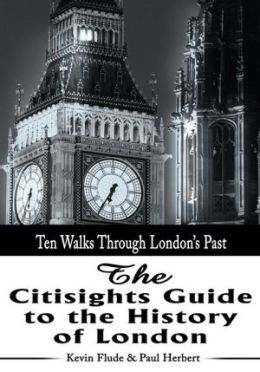 The Citisights Guide to the History of London: Ten Walks Through London's Past