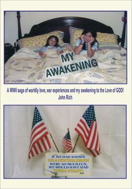 My Awakening: A WWII saga of worldly love, war experiences and my awakening to the Love of GOD!