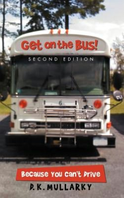 Get on the Bus!: Because You Can't Drive