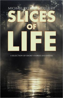 Slices of Life: A Selection of Short Stories and Poems