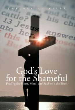 God's Love for the Shameful: Feeding the Heart, Mind, and Soul with the Truth