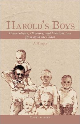 Harold's Boys: Observations, Opinions, and Outright Lies from Amid the Chaos