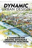 Book Cover Image. Title: Dynamic Urban Design:  A Handbook for Creating Sustainable Communities Worldwide, Author: Michael A. von Hausen