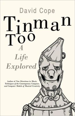 Tinman Too: A Life Explored