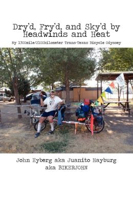 Dry'd, Fry'd, and Sky'd by Headwinds and Heat: My Trans-Texas Bicycle Odyssey