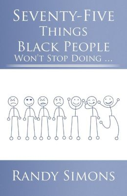 Seventy-Five Things Black People Won't Stop Doing ...
