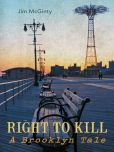 Book Cover Image. Title: Right to Kill:  A Brooklyn Tale, Author: Jim McGinty
