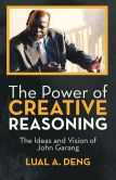 Book Cover Image. Title: The Power of Creative Reasoning:  The Ideas and Vision of John Garang, Author: Lual A. Deng
