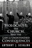 Book Cover Image. Title: The Holocaust, the Church, and the Law of Unintended Consequences:  How Christian Anti-Judaism Spawned Nazi Anti-Semitism, Author: Anthony J. Sciolino