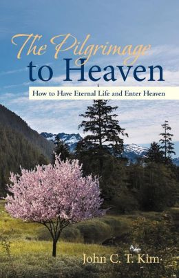 The Pilgrimage to Heaven: How to Have Eternal Life and Enter Heaven