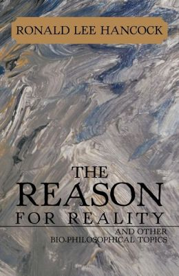 The Reason for Reality: And Other Bio-Philosophical Topics