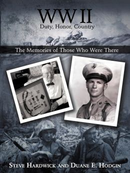 WW II Duty, Honor, Country: The Memories of Those Who Were There