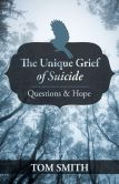 Book Cover Image. Title: The Unique Grief of Suicide:  Questions and Hope, Author: Tom Smith