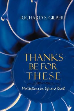 Thanks Be for These: Meditations on Life and Death