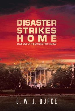 Disaster Strikes Home: Book One of the Outline Part Series