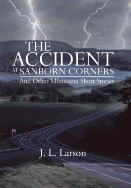 The Accident at Sanborn Corners.....and Other Minnesota Short Stories