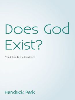 Does God Exist?: Yes, Here Is the Evidence
