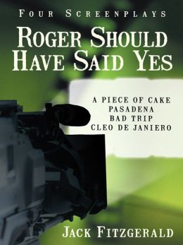 Roger Should Have Said Yes: Four Screenplays