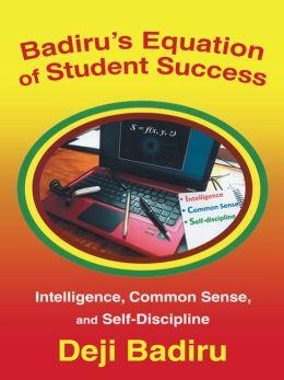 Badiru's Equation of Student Success: Intelligence, Common Sense, and Self-Discipline