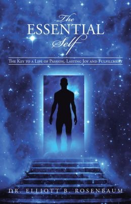 The Essential Self: The Key to a Life of Passion, Lasting Joy and Fulfillment