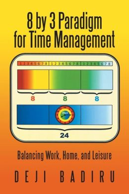 8 by 3 Paradigm for Time Management: Balancing Work, Home, and Leisure