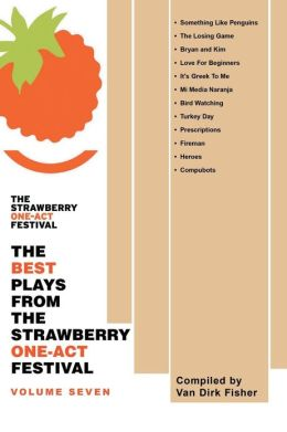 The Best Plays from the Strawberry One-Act Festival: Volume Seven: Compiled by