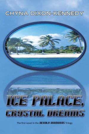 Ice Palace, Crystal Dreams: The first novel in the Deadly Diamonds Trilogy