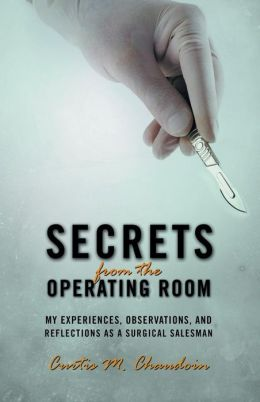 Secrets from the Operating Room: My Experiences, Observations, and Reflections as a Surgical Salesman
