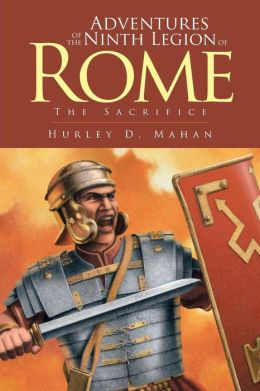 Adventures of the Ninth Legion of Rome: Book I: The Sacrifice