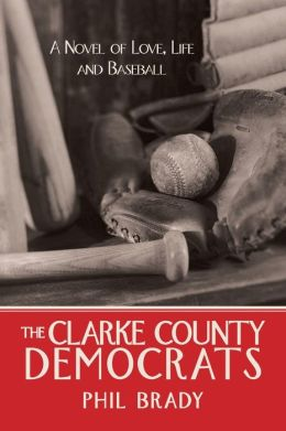 The Clarke County Democrats: A Novel of Love, Life and Baseball