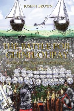 The Battle for Guiniloupay: Through the Ages of Guiniloupay, Book One