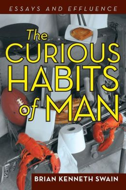 The Curious Habits of Man: Essays and Effluence