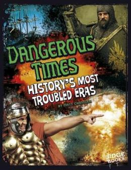 Dangerous Times!: History's Most Troubled Eras