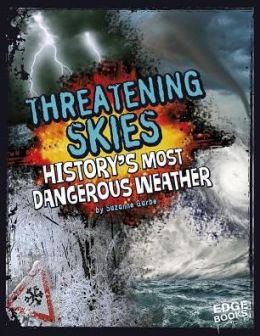 Threatening Skies!: History's Most Dangerous Weather
