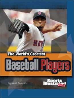 The World's Greatest Baseball Players: Revised and Updated