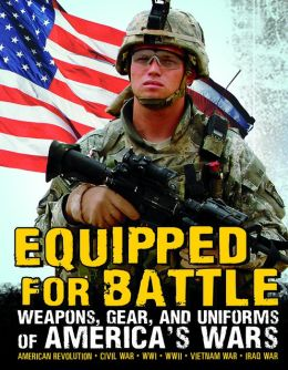 Equipped for Battle: The Weapons, Gear, and Uniforms of American Wars: B&N Exclusive Edition