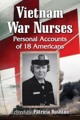 Vietnam War Nurses: Personal Accounts of 18 Americans