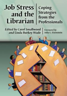 Job Stress and the Librarian: Coping Strategies from the Professionals