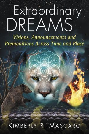 Extraordinary Dreams: Visions, Announcements and Premonitions Across Time and Place