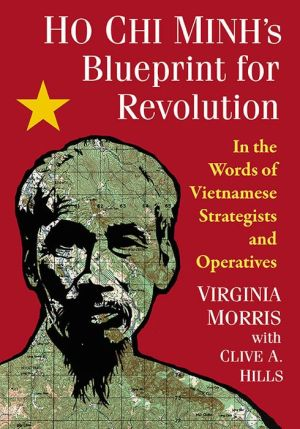 Ho Chi Minh's Blueprint for Revolution: In the Words of Vietnamese Strategists and Operatives
