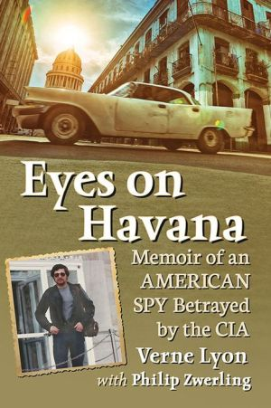 Eyes on Havana: Memoir of an American Spy Betrayed by the CIA