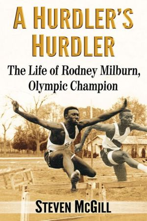 A Hurdler's Hurdler: The Life of Rodney Milburn, Olympic Champion