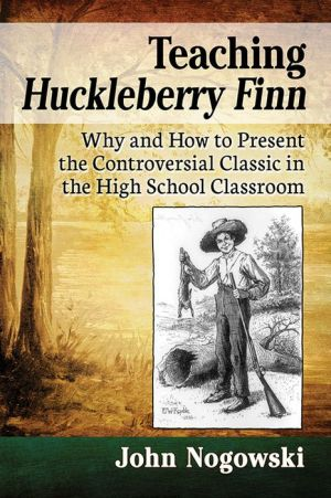 Teaching Huckleberry Finn: Why and How to Present the Controversial Classic in the High School Classroom