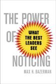 Book Cover Image. Title: The Power of Noticing:  What the Best Leaders See, Author: Max Bazerman
