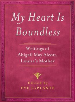 My Heart is Boundless: Writings of Abigail May Alcott, Louisa's Mother