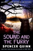 Book Cover Image. Title: The Sound and the Furry (Chet and Bernie Series #6), Author: Spencer Quinn