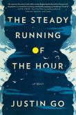 Book Cover Image. Title: The Steady Running of the Hour, Author: Justin Go