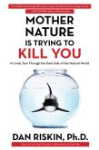 Book Cover Image. Title: Mother Nature Is Trying to Kill You:  A Lively Tour Through the Dark Side of the Natural World, Author: Dan Riskin