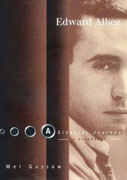 Edward Albee: A Singular Journey: A Biography